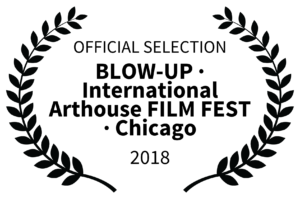 OFFICIAL SELECTION - BLOW-UP International Arthouse FILM FEST Chicago - 2018