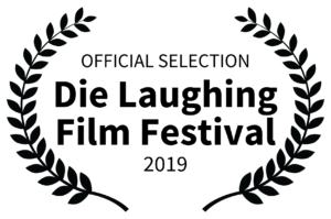 OFFICIAL SELECTION - Die Laughing Film Festival - 2019